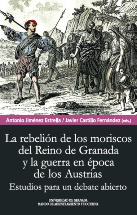 """El libro """"La rebelión de los moriscos del Reino de Granada y la guerra en la época de los Austrias"""", disponible en formato digital y gratuito"""