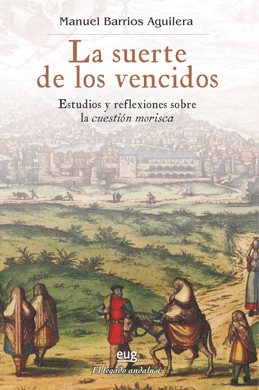 'La suerte de los vencidos. Estudios y reflexiones sobre la cuestión morisca', de Manuel Barrios Aguilera, libro del mes de julio