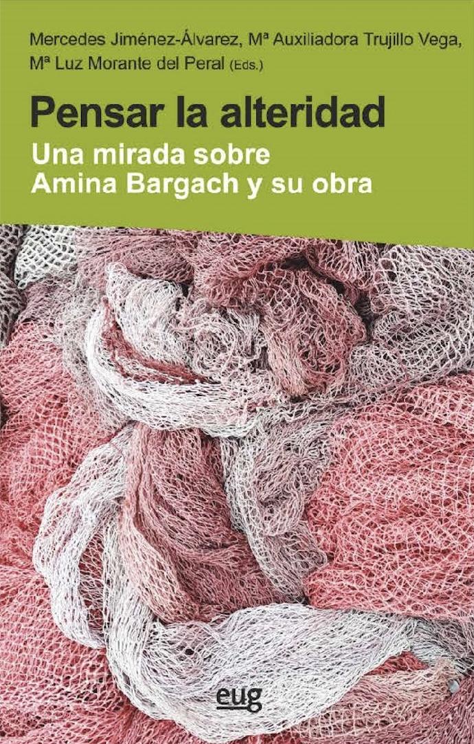 La Editorial Universidad de Granada presenta el libro 'Pensar la alteridad. Una mirada sobre Amina Bargach y su obra